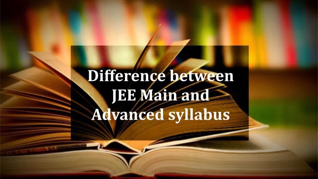 Difference between JEE Main and Advanced syllabus